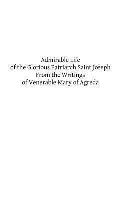 Admirable Life of the Glorious Patriarch Saint Joseph: From the Writings of Venerable Mary of Agreda J.A. Boulan