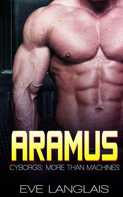 Aramus (Cyborgs: More Than Machines, #4) Eve Langlais