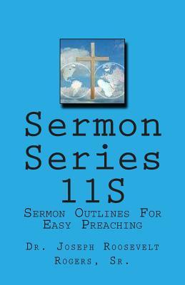 Sermon Series 11s: Sermon Outlines for Easy Preaching Joseph Roosevelt Rogers Sr.