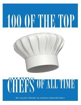 100 of the Top Chefs of All Time Alex Trost
