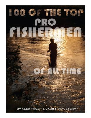 100 of the Top Pro Fishermen of All Time  by  Alex Trost