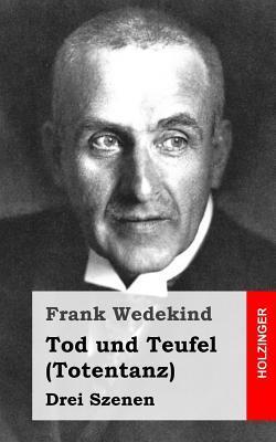 Tod Und Teufel (Totentanz): Drei Szenen Frank Wedekind