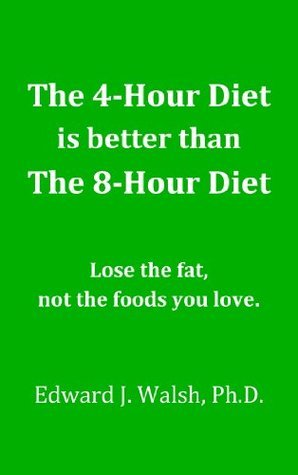 The 4-Hour Diet is better than The 8-Hour Diet  by  Edward J. Walsh