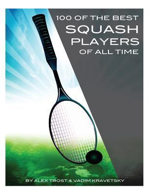 100 of the Best Squash Players of All Time  by  Alex Trost