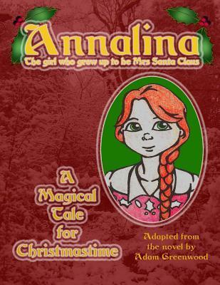 Annalina: The Girl Who Grew Up to Be Mrs Santa Claus  by  Adam Greenwood