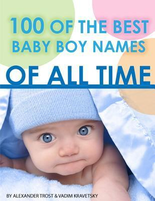 100 of the Best Baby Boy Names of All Time  by  Alexander Trost