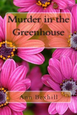 Murder in the Greenhouse  by  Ann Bexhill
