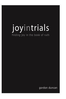 Joy in Trials: A Devotional Commentary on the Book of Ruth  by  Gordon Duncan