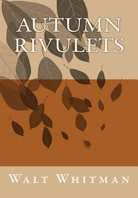 Autumn Rivulets  by  Walt Whitman