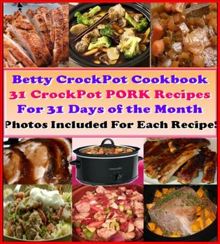 31 Delicious & Nutritious Crockpot PORK Recipes for 31 Days of the Month. Easy & Healthy Bettys Crockpot Cookbook. Set & Ready Meals. Let Your Slow Cooker ... Recipe. (Crockpot Cookbook Best Sellers) Betty Cook