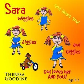 Sara, God Loves Her, and You! Theresa Goodine