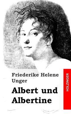 Albert Und Albertine  by  Friederike Helene Unger