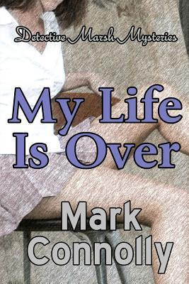 My Life Is Over  by  MR Mark Connolly
