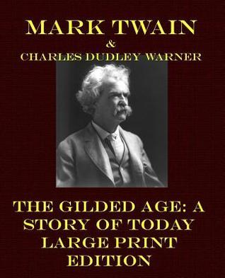 The Gilded Age: A Story of Today - Large Print Edition  by  Mark Twain