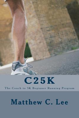 C25k: The Couch to 5k Beginner Running Program Jeffrey M. Stonecash