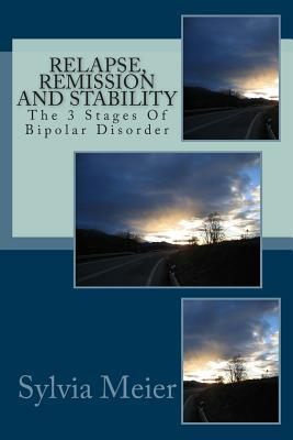 Relapse, Remission and Stability: The 3 Stages of Bipolar Disorder  by  Sylvia Meier