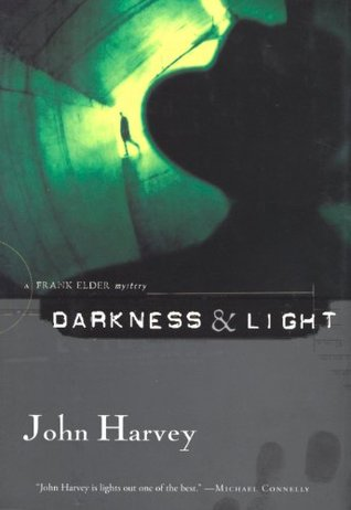 Darkness & Light: A Frank Elder Mystery  by  John Harvey