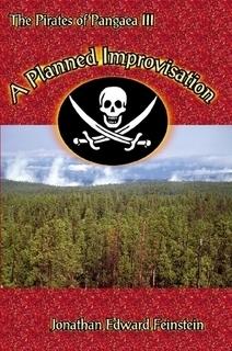 A Planned Improvisation (The Pirates of the Pangaea #3) Jonathan Edward Feinstein