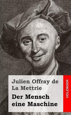 Der Mensch Eine Maschine Julien Offray de La Mettrie