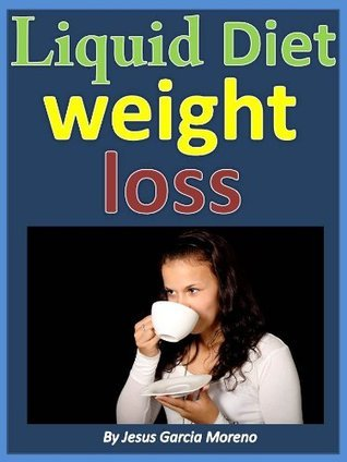 LIQUID DIET WEIGHT LOSS: A FAST WEIGHT LOSS PLAN Jesus Garcia Moreno