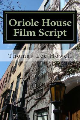 Oriole House Film Script Thomas Lee Howell