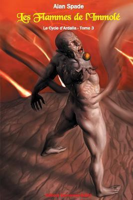 Le Cycle DArdalia, Tome 3: Les Flammes de LImmole Alan Spade