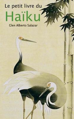 Le Petit Livre Du Haiku  by  Glen Alberto Salazar