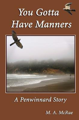 You Gotta Have Manners  (Penwinnard Stories, #2) M.A. McRae
