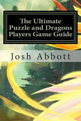 The Ultimate Puzzle and Dragons Players Game Guide Josh Abbott