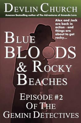 Blue Bloods & Rocky Beaches: Episode #2 of the Gemini Detectives  by  Devlin Church