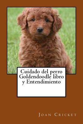 Cuidado del Perro Goldendoodle Libro y Entendimiento  by  Joan Cricket