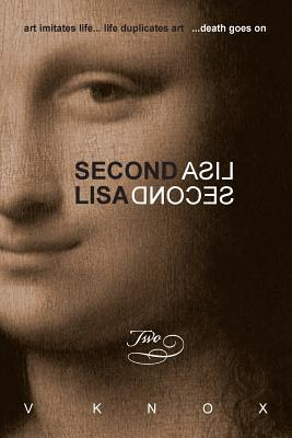Second Lisa: Book Two: Art Imitates Life... Life Duplicates Art ...Death Goes on  by  Veronica Knox