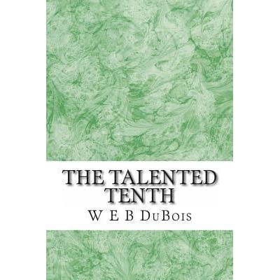 dubois essay talented tenth Structured academic debate: booker t washington and web dubois  express their own position in either a persuasive essay or a  b du bois talented tenth .