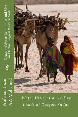 Essays on Water Economics and Use in Darfur Region Wastern Sudan: Water and Dry Lands of Darfur  by  Issam A.W. Mohamed