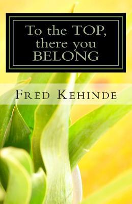 To the Top, There You Belong  by  Fred Kehinde