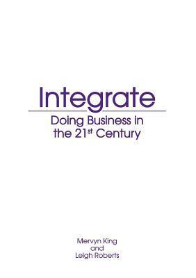 Integrate: Doing Business in the 21st Century  by  Leigh Roberts