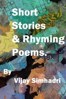 Short Stories and Rhyming Poems: For Children & Teenagers  by  MR Vijay Nanduri Simhadri
