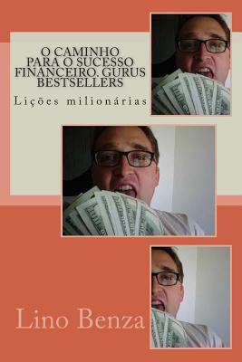 O Caminho Para O Sucesso Financeiro. Gurus Bestsellers: Licoes Milionarias  by  MR Lino a Benza