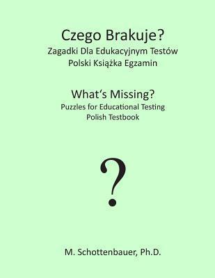 Czego Brakuje? Zagadki Dla Edukacyjnym Testow: Polski Testbook  by  M. Schottenbauer