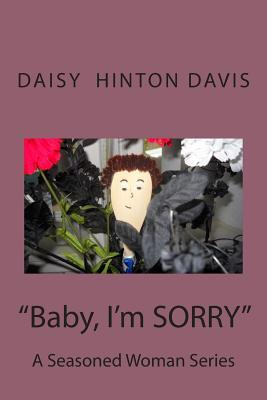 Baby, Im Sorry  by  Daisy Hinton Davis