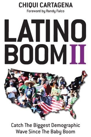 Latino Boom II - Catch the Biggest Demographic Wave Since the Baby Boom  by  Chiqui  Cartagena
