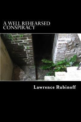 A Well Rehearsed Conspiracy  by  Lawrence Rubinoff