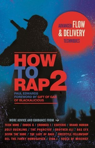 How to Rap 2: Advanced Flow and Delivery Techniques Paul      Edwards