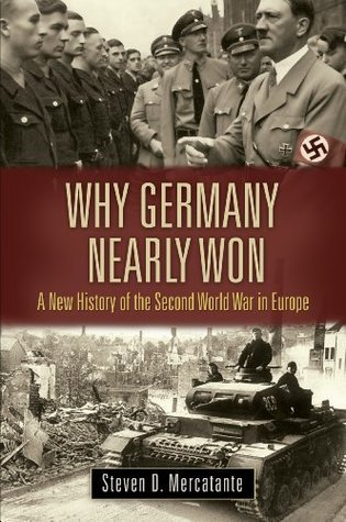 Why Germany Nearly Won (War, Technology, and History)  by  Steven D. Mercatante