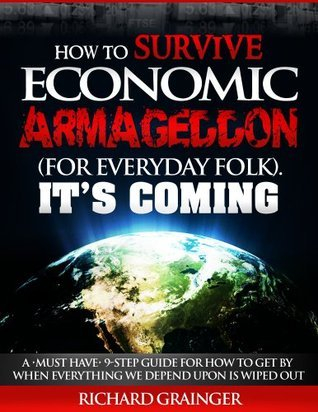 How To Survive Economic Armageddon  by  Richard Grainger