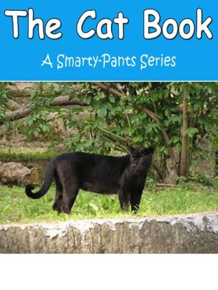 The Cat Book - (A Smarty-Pants Childens Picture Book Series) E-Innovations Publishing