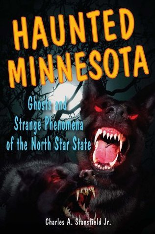 Haunted Minnesota: Ghosts and Strange Phenomena of the North Star State (Haunted Series)  by  Charles A. Stansfield Jr.