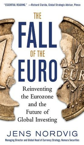 The Fall of the Euro: Reinventing the Eurozone and the Future of Global Investing Jens Nordvig