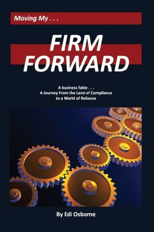 Firm Forward: A Journey From the Land of Compliance to the World of Reliance Edi Osborne