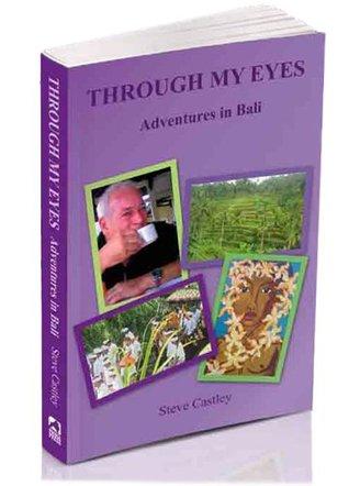 Through My Eyes - Adventures in Bali Steve Castley